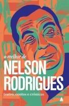 O melhor de Nelson Rodrigues - Teatro, contos e crônicas