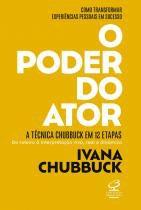 O poder do ator: A Técnica Chubbuck em 12 etapas - Do roteiro à interpretação viva, real e dinâmica -