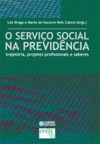 O Serviço Social na previdência - trajetória, projetos profissionais e saberes