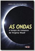 Ondas, As - O Tempo Do Romance De Virginia Woolf - Editora coluna do saber