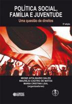 POLITICA SOCIAL, FAMILIA E JUVENTUDE - UMA QUESTAO DE DIREITOS - 6ª ED - Cortez editora