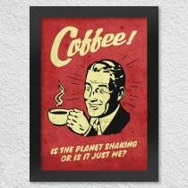 Poster com moldura coffee is the planet shaking or is it just me - Yaay