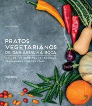 Pratos vegetarianos de dar agua na boca - Publifolha editora