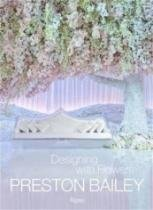 Preston Bailey Designing With Flowers - Rizzoli - 1