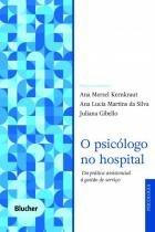Psicologo No Hospital, O - Da Pratica Assistencial A Gestao De Servico / Kernkraut/Silva/Gibe - Ed blucher