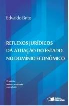 Reflexos Juridicos Da Atuacao Do Estado No Dominio Economico - Saraiva - 953059