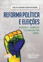 Reforma politica e eleicoes - retrospecto, diagnostico e alternativas para o brasil - Revista dos tribunais