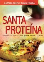 Santa Proteina - Receitas Nutritivas Que Podem Mudar Sua Vid - Phorte editora-