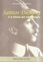 Santos Dumont e A Fisica do Cotidiano - Livraria da fisica