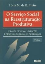Servico social na reestruturacao produtiva, o - 9788524916632 - Cortez editora
