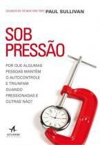 Sob pressao - Elsevier/alta books