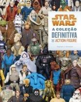 Star Wars. A Coleção Definitiva de Action Figure - Bertrand