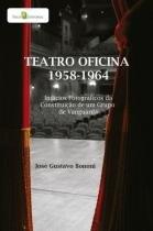 Teatro oficina - 1958-1964 - indicios fotograficos - Paco editorial