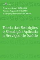 Teoria das restricoes e simulacao aplicada a servicos de saude - Paco editorial