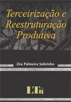 Terceirizaçao e reestruturaçao produtiva - Ltr
