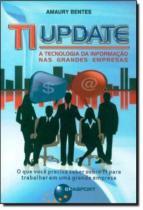 Ti update - a tecnologia da informacao nas grandes empresas - Brasport