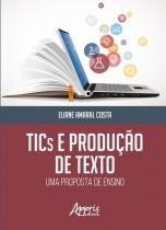 Tics e produçao de texto - uma proposta de ensino - Appris