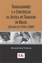 Trabalhadores e a construçao da justiça - Ltr