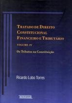 Tratado de direito constitucional financeiro e tributario vol iv - Renovar