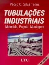 TUBULACOES INDUSTRIAIS - MATERIAIS, PROJETOS, MONTAGEM - 10ª ED - Livros tec. e cientificos (grupo gen)