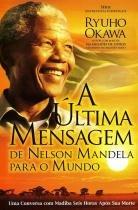 Ultima Mensagem de Nelson Mandela para O Mundo, A - Irh press do brasil editora