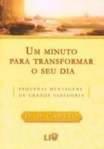 Um minuto pra transformar seu dia - pequenas mensagens de grande sabedoria - 2 - Editora lio - d d cartio