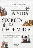 Livro - A Vida secreta da Idade Média -