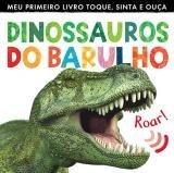 Livro - Dinossauros do barulho : Meu primeiro livro toque, sinta e ouça -