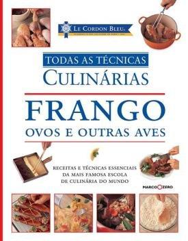 Livro - Le Cordon Bleu : Frango, ovos e outras aves : Todas as técnicas culinárias -